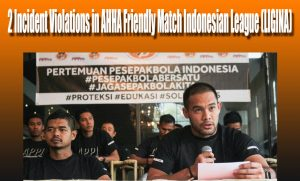 2 incident Violations in Friendly Match Indonesian League (LIGINA)