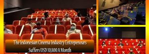 The Indonesian Cinema Industry Entrepreneurs Suffers USD 10,800 A Month