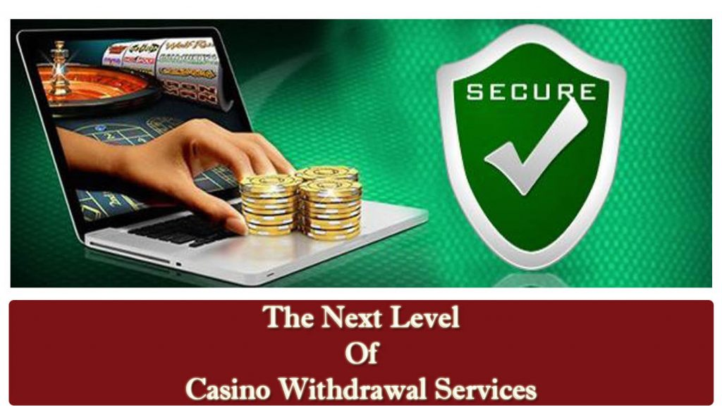 The Next Level Of Casino Withdrawal Services
